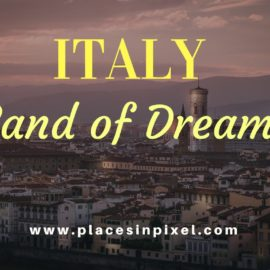 Italy – The Land Of Dreams